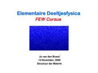 Jo van den Brand 10 November, 2009 Structuur der Materie