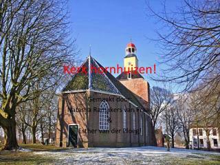 Kerk  hornhuizen !