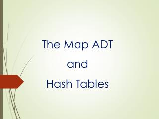 The Map ADT  a nd Hash Tables