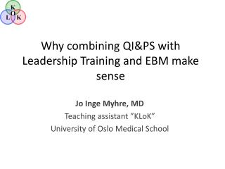 Why c ombining  QI&PS  with Leadership  Training and EBM make  sense