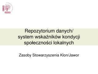 Repozytorium danych/ system wska?nik�w kondycji spo?eczno?ci lokalnych