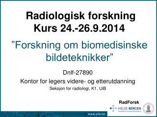 Radiologisk forskning Kurs 24.-26.9.2014