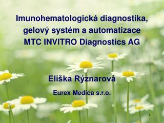 Imunohematologická diagnostika,  gelový systém a automatizace  MTC INVITRO Diagnostics AG