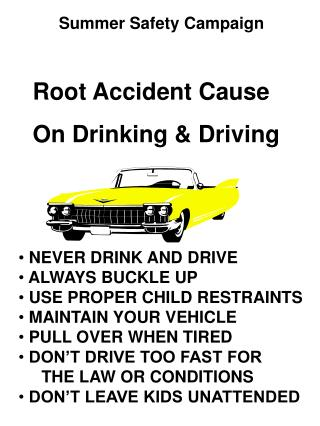 NEVER DRINK AND DRIVE  ALWAYS BUCKLE UP  USE PROPER CHILD RESTRAINTS  MAINTAIN YOUR VEHICLE  PULL OVER WHEN TIRED  DON T