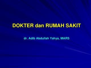 DOKTER  dan  RUMAH SAKIT dr.  Adib  Abdullah  Yahya , MARS