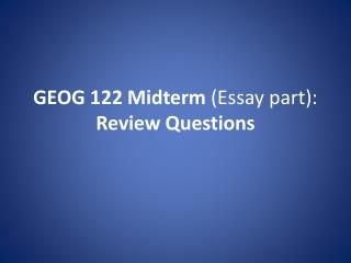 GEOG 122 Midterm Essay part: Review Questions