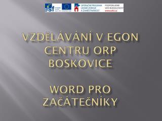 Vzdělávání v  eGon  Centru ORP Boskovice  WORD pro začátečníky