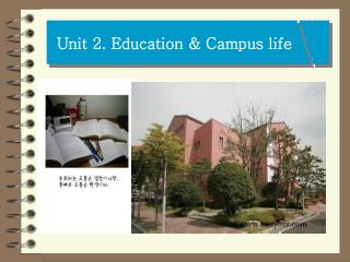 Unit 2. Education & Campus life