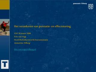 Het verankeren van prestatie- en effectsturing  VSO 30 maart 2006 Frits van Vugt
