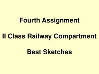 Fourth Assignment II Class Railway Compartment Best Sketches
