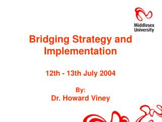 Bridging Strategy and Implementation 12th - 13th July 2004 By: Dr. Howard Viney