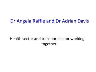 Dr Angela Raffle and Dr Adrian Davis
