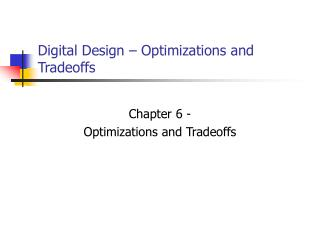 Digital Design � Optimizations and Tradeoffs