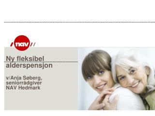 Ny fleksibel alderspensjon v/Anja Søberg, seniorrådgiver NAV Hedmark
