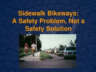 Sidewalk Bikeways: A Safety Problem, Not a Safety Solution