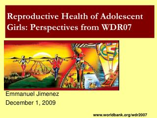 Reproductive Health of Adolescent Girls: Perspectives from WDR07