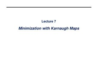 Lecture 7 Minimization with Karnaugh Maps
