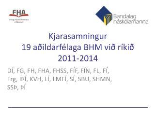 Kjarasamningur  19 aðildarfélaga BHM við ríkið  2011-2014
