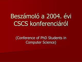 Beszámoló a 2004. évi CSCS konferenciáról