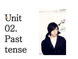 Unit 02. Past tense