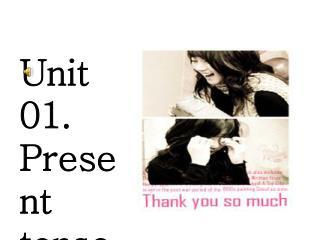 Unit 01. Present tense