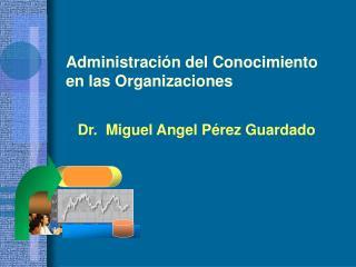 Administración del Conocimiento en las Organizaciones