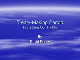 Treaty-Making Period Protecting Our Rights
