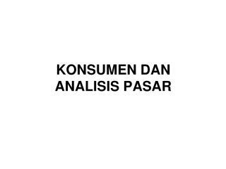 KONSUMEN DAN  ANALISIS PASAR
