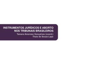 INSTRUMENTOS JUR DICOS E ABORTO NOS TRIBUNAIS BRASILEIROS