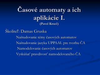 Časové automaty a ich aplikácie  I. (Pavol Kmeč)