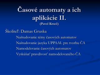 Časové automaty a ich aplikácie  II. (Pavol Kmeč)