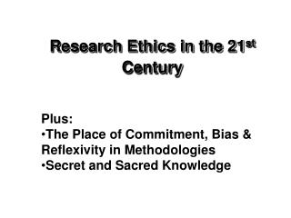 Research Ethics in the 21 st  Century