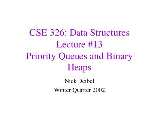 CSE 326: Data Structures Lecture #13 Priority Queues and Binary Heaps