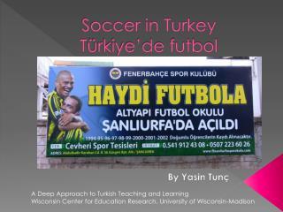 Soccer in Turkey T ürkiye'de futbol