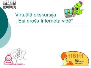 """Virtuālā ekskursija  """"Esi drošs Interneta vidē"""""""