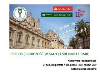Koordynator specjalności: Dr hab. Małgorzata Kokocińska, Prof.  nadzw . UEP Katedra Mikroekonomii