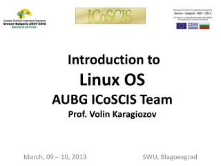 Introduction to  Linux OS AUBG ICoSCIS Team Prof. Volin Karagiozov