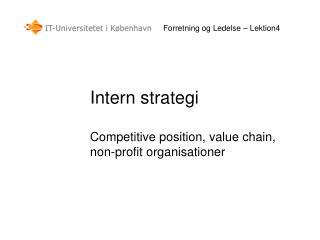 Intern strategi Competitive position, value chain,  non-profit organisationer