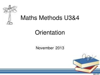 Maths Methods U3&4 Orientation November 2013