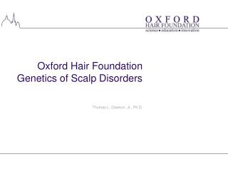 Oxford Hair Foundation Genetics of Scalp Disorders