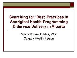 Searching for �Best� Practices in Aboriginal Health Programming  & Service Delivery in Alberta