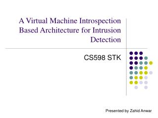 A Virtual Machine Introspection Based Architecture for Intrusion Detection