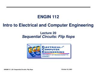 ENGIN 112  Intro to Electrical and Computer Engineering  Lecture 20 Sequential Circuits: Flip flops