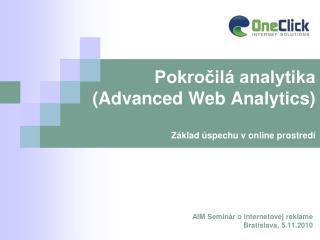 Pokročilá analytika (Advanced Web Analytics) Základ úspechu v online prostredí