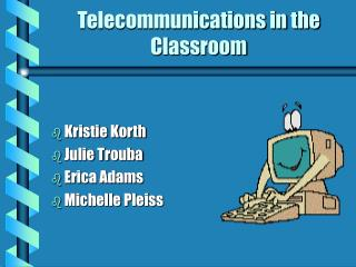 Telecommunications in the Classroom