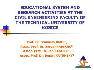 Prof. Dr. Stanislav KMET 1 ,  Assoc. Prof. Dr. Sergej PRIGANC 2 ,