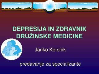 DEPRESIJA IN ZDRAVNIK DRUŽINSKE MEDICINE