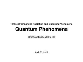1.2 Electromagnetic Radiation and Quantum Phenomena Quantum Phenomena
