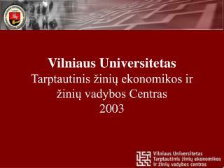 Vilniaus Universitetas Tarptautinis žinių ekonomikos ir  žinių vadybos Centras 2003