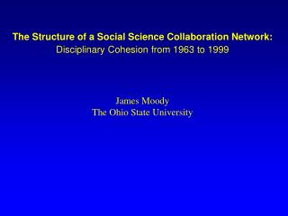 The Structure of a Social Science Collaboration Network: Disciplinary Cohesion from 1963 to 1999